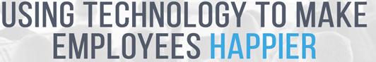 Using Technology To Make Employees Happier   Janeiro Digital
